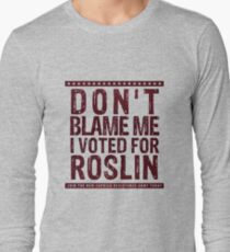 Don't blame me, I voted for Roslin Long Sleeve T-Shirt