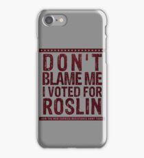 Don't blame me, I voted for Roslin iPhone Case/Skin