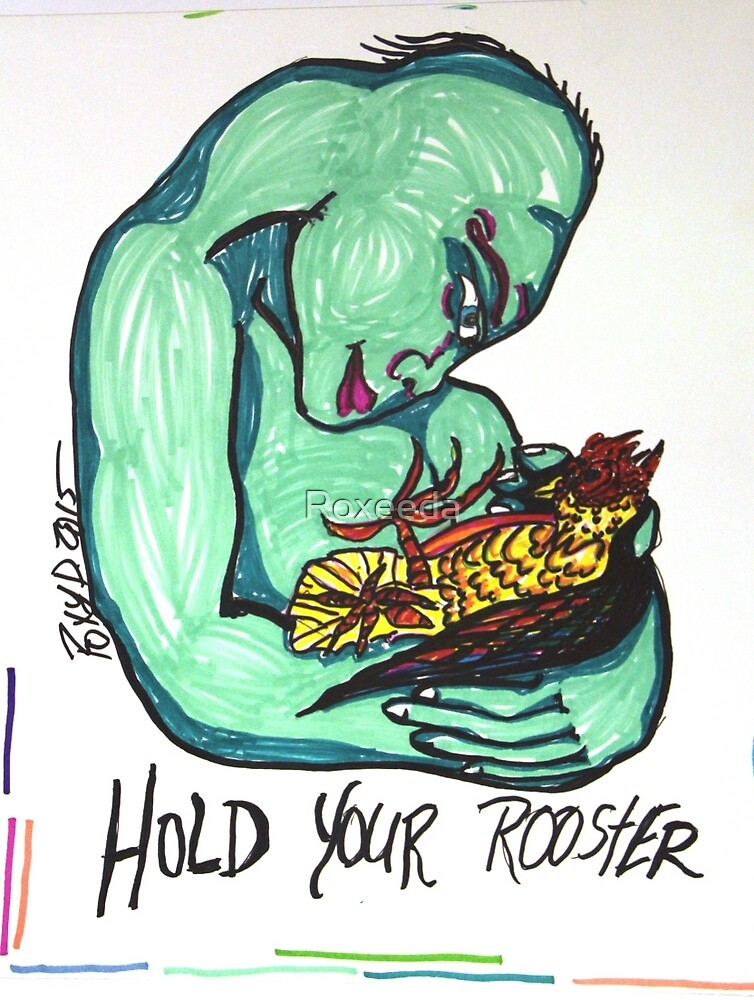 Hold Your Rooster Green Woman by Roxeeda