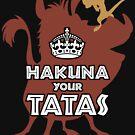 Hakuna Your Tatas by dauntlessds