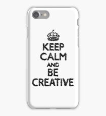 Keep Calm And Be Creative iPhone 7 Case