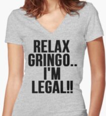 RELAX GRINGO...I'M LEGAL!! Women's Fitted V-Neck T-Shirt
