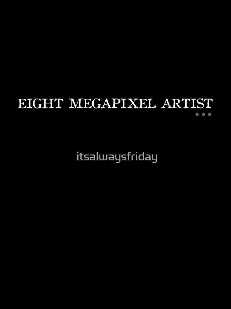 Eight Megapixel Artist by itsalwaysfriday