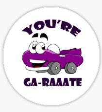 You're Ga-raate! Sticker
