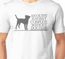 An outfit just isn't complete without dog hair Unisex T-Shirt