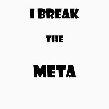 Break the Meta by Galumpafoot