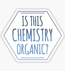 Hey Is This Chemistry Organic? Sticker