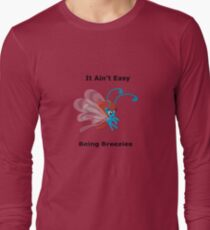 It ain't easy being breezies Long Sleeve T-Shirt