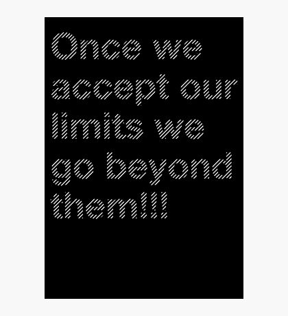 Once we Accept our Limits Photographic Print