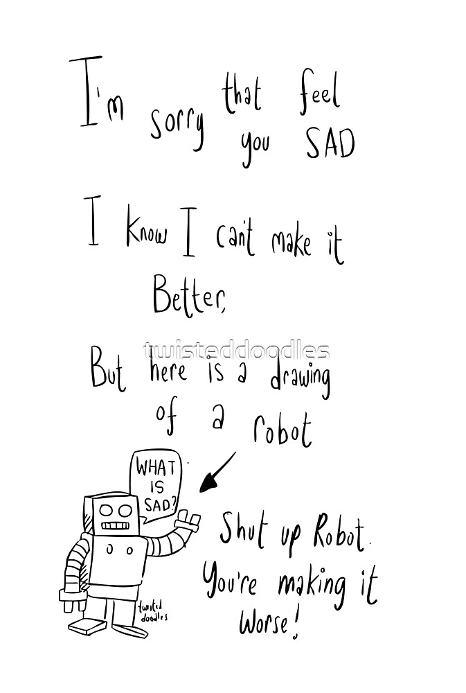 An unhelpful robot to cheer up a friend. by twisteddoodles