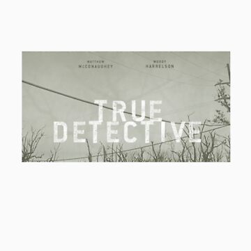True Detective - T-Shirt by MrWhiteBRBA