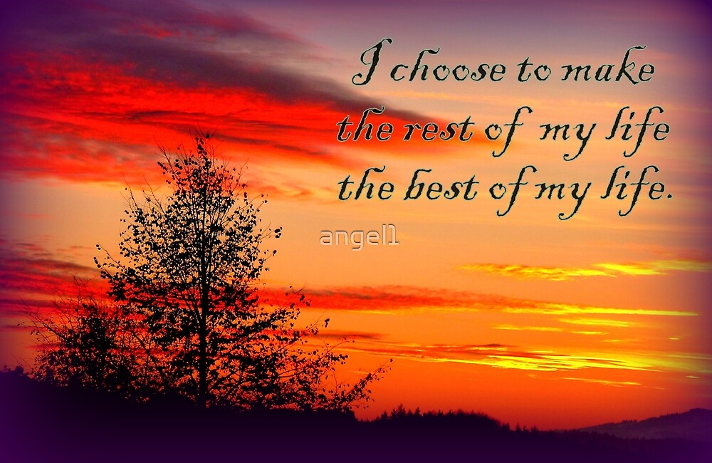 I choose to make the rest of my life the best of my life by ©The Creative  Minds