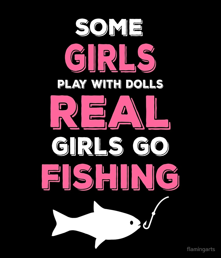 SOME GIRLS PLAY WITH DOLLS REAL GIRLS GO FISHING by flamingarts
