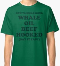 Whale Oil Beef Hooked St. Patricks Day Shirt  Classic T-Shirt