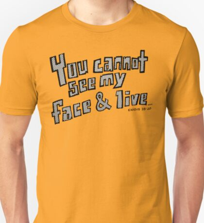 You Cannot See My Face and Live T-Shirt