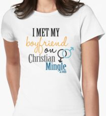 I Met My Boyfriend on ChristianMingle.com Women's Fitted T-Shirt