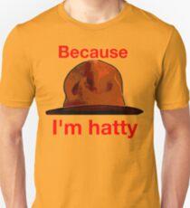 Because I'm hatty Unisex T-Shirt