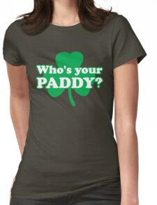 St. Patrick's day: Who's your paddy Womens Fitted T-Shirt