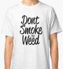 Don't Smoke (shit) Weed Classic T-Shirt