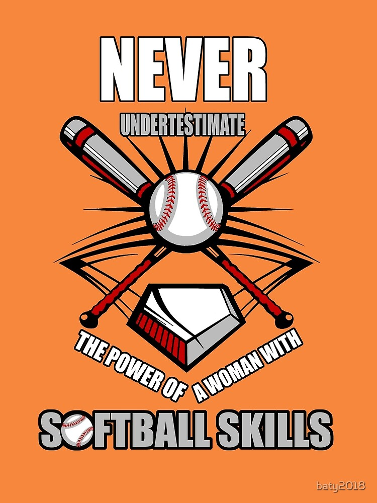 Never underestimate the power of a woman with softball skills by baty2018
