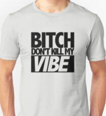 Bitch Don't Kill My Vibe (Kendrick) Unisex T-Shirt