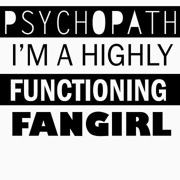 I'm a Highly Functioning Fangirl by geekygirl37