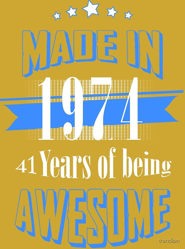 Made in 1974 - 41 Years of being Awesome by trendism