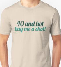 40 And Hot Buy Me A Shot Unisex T Shirt