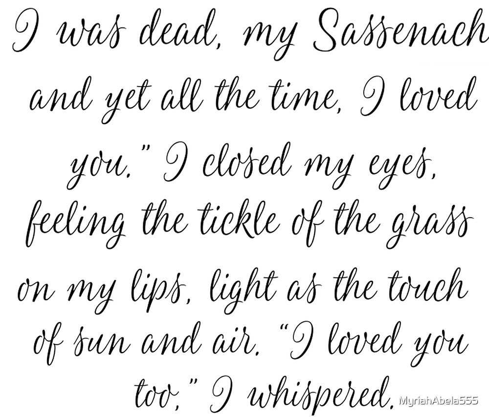 """I was dead, my Sassenach - and yet all the time, I loved you."""" Jamie Fraiser by MyriahAbela555"""