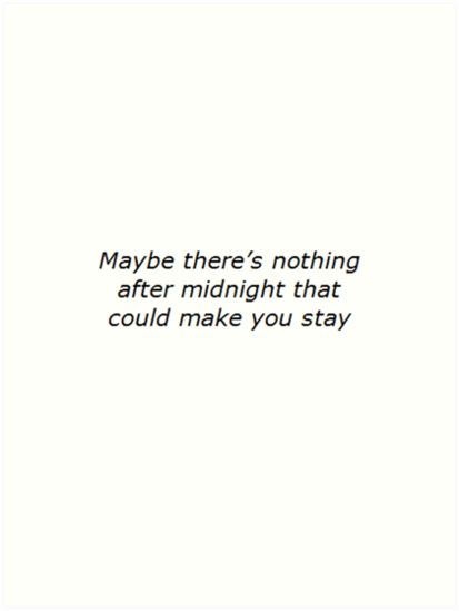 """""""Maybe there's nothing after midnight that could make you stay"""" by thetaylahe"""