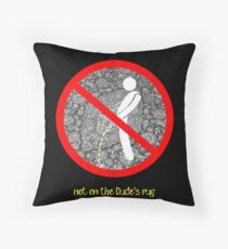 do not pee on the Dude's rug b Throw Pillow