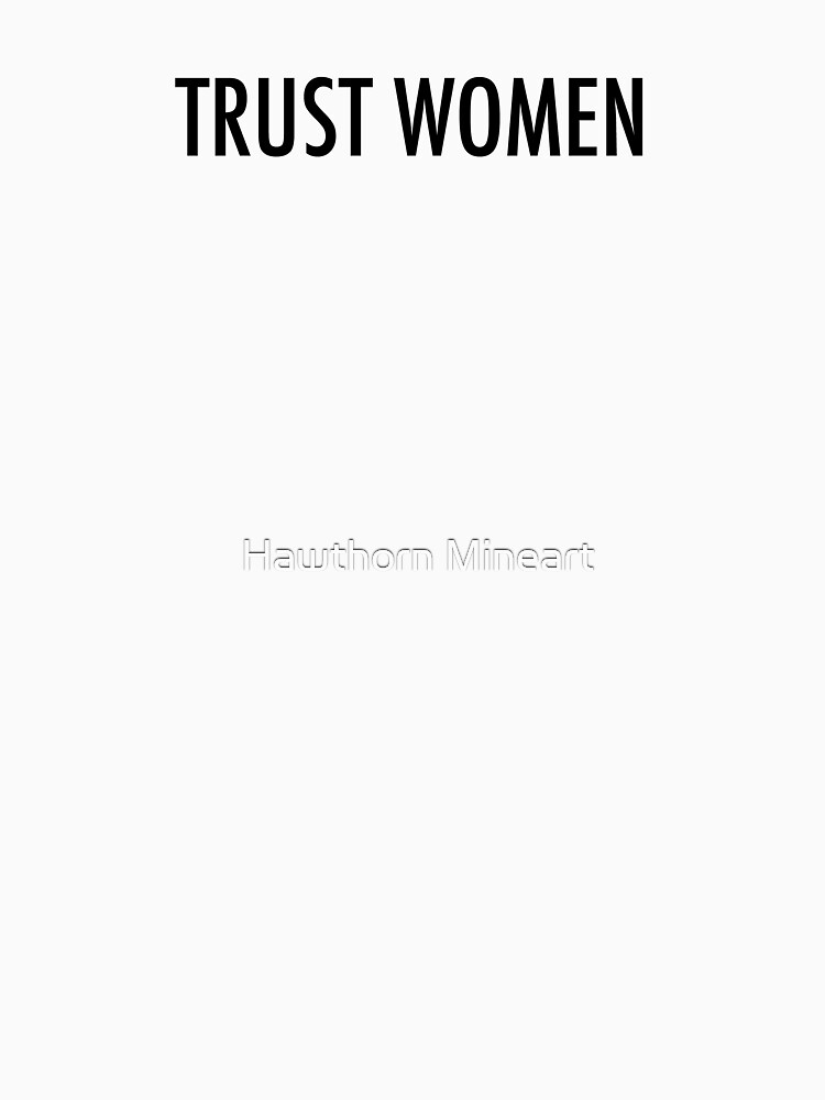 TRUST WOMEN - Dark text on light shirts by electrasteph