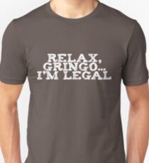 Relax, gringo I'm legal T-Shirt