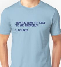 Tips on how to talk to me properly: 1. Do not. T-Shirt