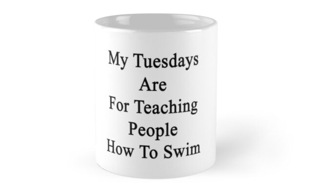 My Tuesdays Are For Teaching People How To Swim  by supernova23