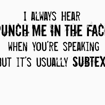 """I Always Hear """"Punch Me in the Face"""" by geekygirl37"""