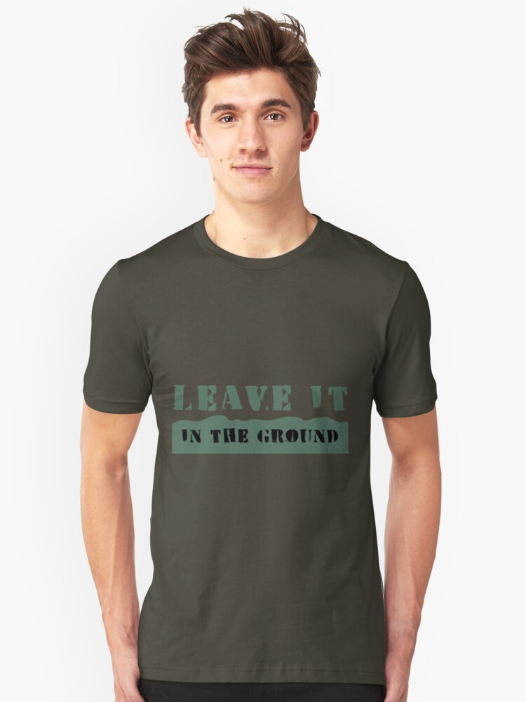 Leave It In the Ground Unisex T-Shirt Front