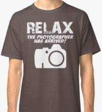 RELAX The Photographer Has Arrived! Classic T-Shirt