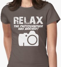 RELAX The Photographer Has Arrived! Womens Fitted T-Shirt