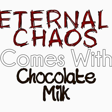 Eternal Chaos comes with Chocolate Milk by DresdenRahl