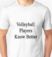 Volleyball Players Know Better  Unisex T-Shirt