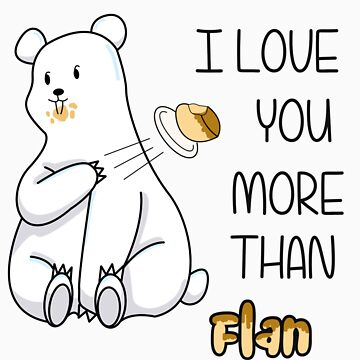 I Love You More Than Flan von charsheee