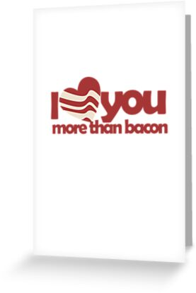I love you more than BACON by Boogiemonst