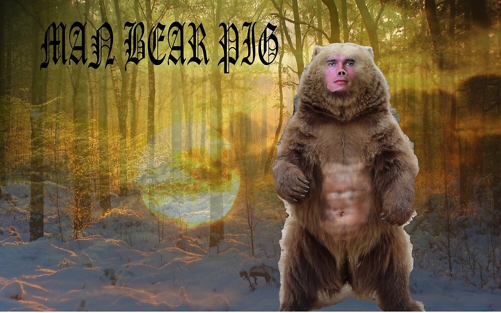 Man Bear Pig  by DDelReal
