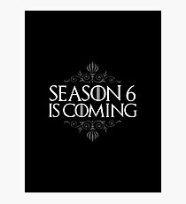 Season 6 is Coming (GAME OF THRONES) Photographic Print