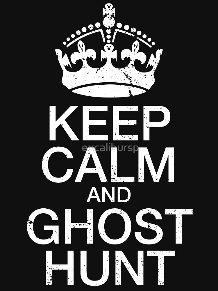 Keep Calm and Ghost Hunt by excalibursp