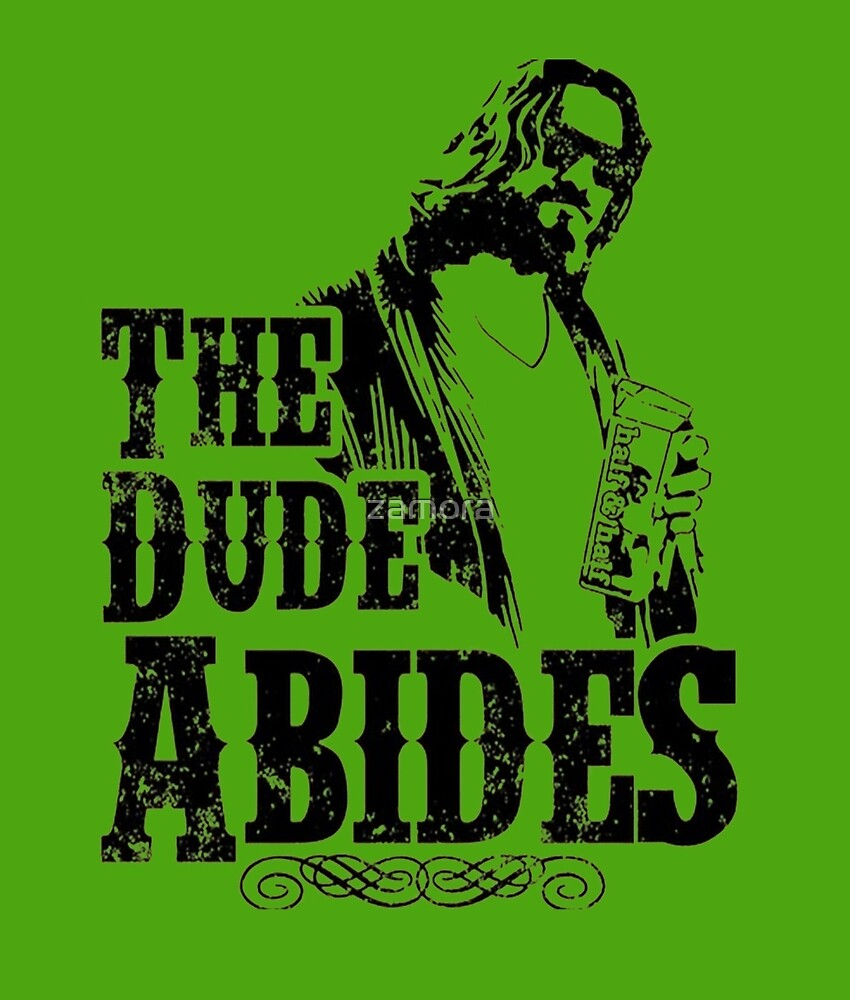 The Dude Abides by zamora