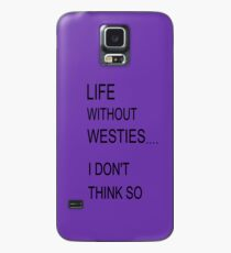 LIFE WITHOUT WESTIES Case/Skin for Samsung Galaxy