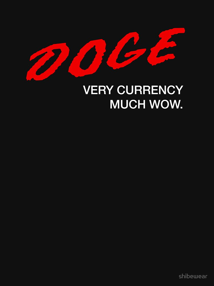 DOGE - Very Currency, Much Wow by shibewear