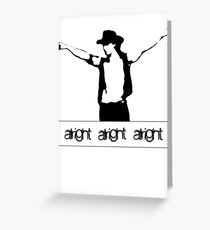 Alright Alright Alright - Mike Greeting Card